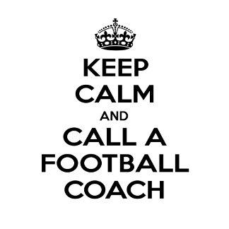 Keep Calm and Call a Football Coach
