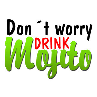 Don´t Worry Drink Mojito